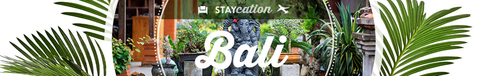 STAYCATION BALI
