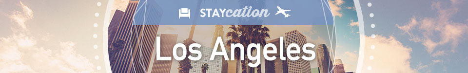 Staycation - LOS ANGELES